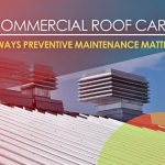 Commercial Roof Care: 4 Ways Preventive Maintenance Matters