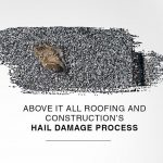 Above It All Roofing and Construction's Hail Damage Process